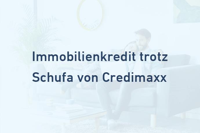 Immobilienkredit trotz Schufa von Credimaxx